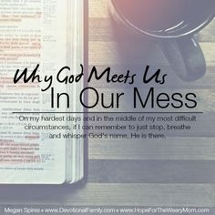 Why God Meets Us In Our Mess    Megan Spires    www.DevotionalFamily.com