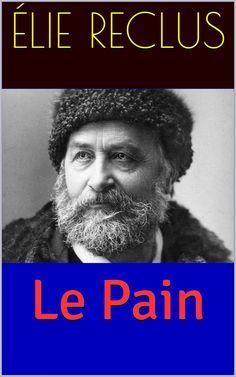 Le Pain est un livre écrit par l'Ethnologue et anarchiste français Élie Reclus (1827 – 1904).