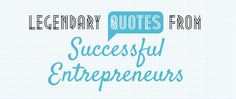 45 Legendary Quotes From Successful Entrepreneurs
