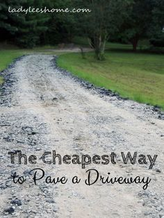 The Cheapest Way to Pave a Driveway | Lady Lee's Home How about $50 for a 200 ft driveway? Great idea for building a driveway without spending a ton of money.