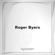 Roger Byers: Page about Roger Byers #member #website #sysoon #about
