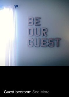 Cute idea for guest room or entry way. Buy/make letters and paint over with silver paint/spray paint. I LOVE THIS!!