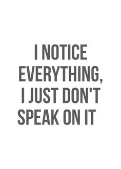 notice everything, say nothing