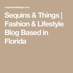 Sequins & Things | Fashion & Lifestyle Blog Based in Florida