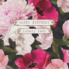 "A pretty floral birthday card featuring gorgeous flowers and gold accents. With caption: ""Happy birthday lovely lady"""