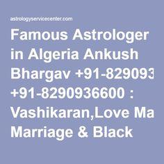 Famous Astrologer in Algeria Ankush Bhargav +91-8290936600 : Vashikaran,Love Marriage & Black Magic Specialist