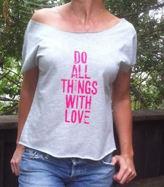 Do All Things With Love    Wide Neck  Graphic Tee by SuperLoveTees, $32.00