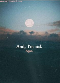 Download And m sad again - Love and hurt quotes for your mobile cell phone