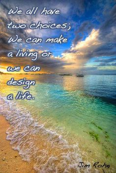 "Quote - ""We all have two choices; We can make a living or we can design a life."" - Jim Rohn"