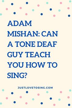 How a tone deaf guy can guide you to become a singer? Click link below. #JustLovetoSing #AdamMishan #ToneDeaf #Singing #Vocals #OnlineCourse #Blog