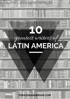 Greatest Latin American writers featuring Gabriel Garcia Marquez, Jorge Luis Borges, Pablo Neruda and many more!