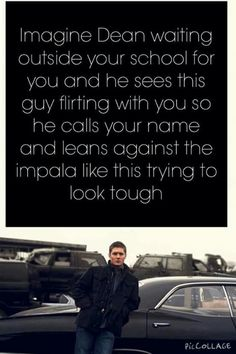 "I was kinda getting weirded out then I hear Dean call my name I turn to see him leaning against the car. I turn to the guy and say sweetly ""my boyfriend can be impatient. It was fun talking to you though."" As I walk away I mouth to dean thank you. I give him a hug and a kiss, then finally as we're getting into the car Dean asks ""What'd you tell that guy."" ""I told him the truth. I mean you are my boyfriend aren't you?"""