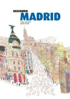 """""""Descubrir Madrid"""" de Ángel Domingo y Jacobo Muñiz . Descubrir Madrid a través de sus historias, de sus calles, de sus barrios que cambian a cada esquina; de sus gentes, que van y vienen y nunca se les pregunta de dónde son; de las pinturas que albergan sus museos; de las canciones que la cogieron por Musa, de las películas que la eligieron como escenario. álbum ilustrado trata de contener en él un poco de cada cosa. En Madrid nadie pregunta de dónde vienes. Poco importa. DE 9 A 11 AÑOS"""