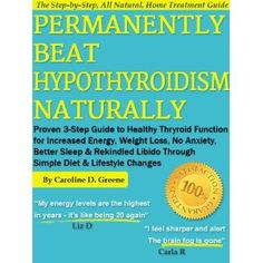 Permanently Beat Hypothyroidism Naturally: Proven 3-Step Guide to Healthy Thyroid Function for Increased Energy, Weight Loss, No More Anxiety, Better Sleep & Rekindled Libido Through a Simple Diet (Kindle Edition) http://www.amazon.com/dp/B007NFL98C/?tag=jrepinned-20 B007NFL98C