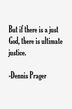 Dennis Prager quote: But if there is a just God, there is ultimate Dennis Prager, The Great I Am, Gender Roles, Good Advice, Great Quotes, Feminism, Religion, Wisdom, Peace