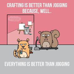 Crafting is better than jogging.