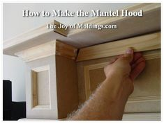 How to Build FIREPLACE MANTEL http://www.thejoyofmoldings.com/how-to-build-fireplace-mantel-102-part-5-make-the-hood/