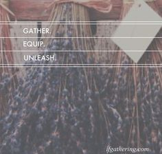 gather. equip. unleash. www.ifgathering.com ...I'm going to this and I'm pretty excited!