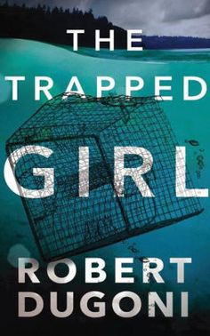 EBook The Trapped Girl (Tracy Crosswhite Book Author Robert Dugoni New Books, Good Books, Books To Read, Malboro, Thing 1, Thriller Books, Mystery Thriller, English, Mystery Books