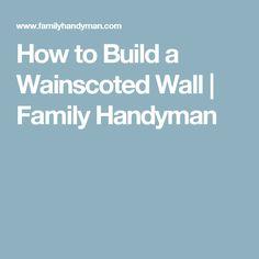How to Build a Wainscoted Wall | Family Handyman