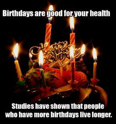 People who have more birthdays live longer.
