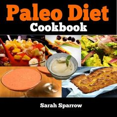 Paleo Diet Cookbook: Eat Like a Caveman to Get In the Shape of Your Life, Including 30 Day Paleo Diet Plan and Paleo Recipes by Sarah Sparrow, http://www.amazon.com/dp/B00GNPDLXE/ref=cm_sw_r_pi_dp_KTKHsb1HG7Q99