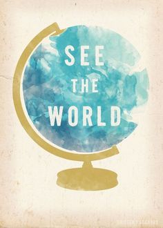 See the world. My dream in life. <3