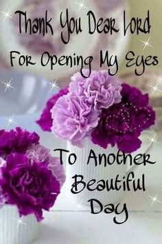 Thank you dear Lord for opening my eyes to another beautiful day.