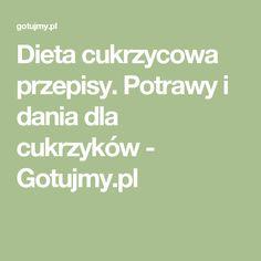 Dieta cukrzycowa przepisy. Potrawy i dania dla cukrzyków - Gotujmy.pl