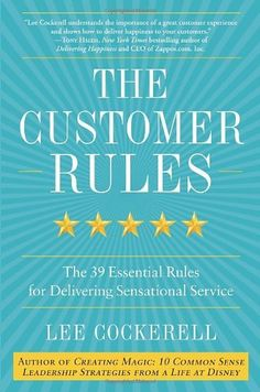 The Customer Rules: The 39 Essential Rules for Delivering Sensational Service, http://www.amazon.com/dp/0770435602/ref=cm_sw_r_pi_awdm_iGfUsb166BCEM