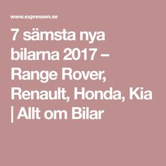 7 sämsta nya bilarna 2017 – Range Rover, Renault, Honda, Kia | Allt om Bilar
