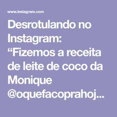 """Desrotulando no Instagram: """"Fizemos a receita de leite de coco da Monique @oquefacoprahoje e aproveitamos também para mostrar como fazer a farinha de coco com o bagaço…"""" Instagram, Coconut Flour"""