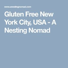 Gluten Free New York City, USA - A Nesting Nomad