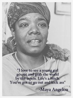 Maya Angelou You Go Girl - love that!