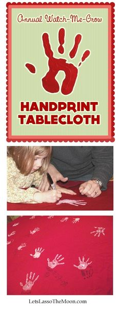 {Watch Me Grow Table Cloth} Perfect gift and annual tradition for the holidays. Love the printable: This is my hand. My hand will do a thousand loving things with you, and you will remember when I'm tall, that my hand was once this small.