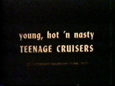#text #vintage #video #intertitle #type #typography #humorous #expression #phrase #sexploitation #young #nasty #TeenageCruisers #VHS