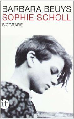 Sophie Scholl: Biographie von Barbara Beuys