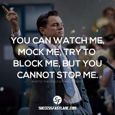 you can watch me mock me block me try stop me inspirational attitude business goal success quote wolf of wall street