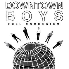 Downtown Boys - Full Communism (Don Giovanni Records)