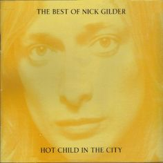 Nick Gilder - The Of Nick Gilder Hot Child In The City