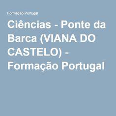 Ciências - Ponte da Barca (VIANA DO CASTELO) - Formação Portugal