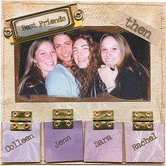 Friends...then scrapbook page  (Dyan Cross - http://www.pinterest.com/dyancross