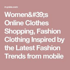 Women's Online Clothes Shopping, Fashion Clothing Inspired by the Latest Fashion Trends from mobile
