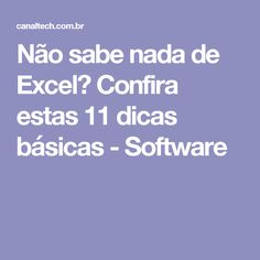 Não sabe nada de Excel? Confira estas 11 dicas básicas - Software Microsoft Excel, Microsoft Office, Vba Excel, Software, E Words, Design Guidelines, Class Management, Computer Technology, Social Skills
