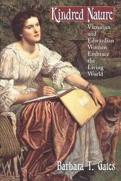 Kindred Nature, Victorian And Edwardian Women Embrace The Living World By Barbara T. Gates, 9780226284439., History ST