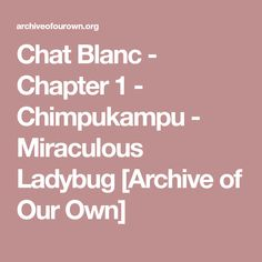 Chat Blanc - Chapter 1 - Chimpukampu - Miraculous Ladybug [Archive of Our Own]