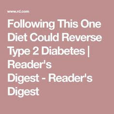 Following This One Diet Could Reverse Type 2 Diabetes | Reader's Digest - Reader's Digest