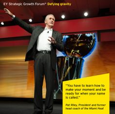 Pat Riley, President and former head coach of the Miami Heat, welcomes business leaders to the EY Strategic Growth Forum®, November 13-17, 2013 Palm Springs, California. #businessquotes #NBA