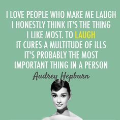 "Audrey Hepburn ""I love people who make me laugh. I honestly think it's the thing I like most, to laugh. It cures a multitude of ills. It's probably the most important thing in a person. Great Quotes, Quotes To Live By, Me Quotes, Inspirational Quotes, Pink Quotes, Sensible Quotes, Motivational Sayings, Daily Quotes, Wisdom Quotes"
