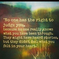 No one has the right to judge you...